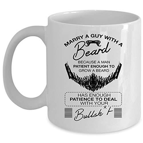 Because A Man Patient Enough To Grow A Beard Coffee Mug, Marry A Guy With A Beard Cup (Coffee Mug 11 Oz - WHITE) ()
