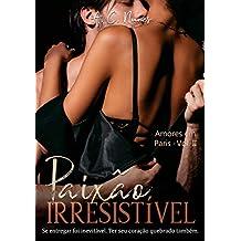 Paixão Irresistível (Amores em Paris Livro 2)