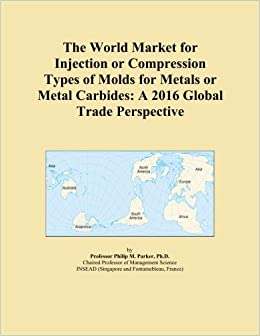 Book The World Market for Injection or Compression Types of Molds for Metals or Metal Carbides: A 2016 Global Trade Perspective