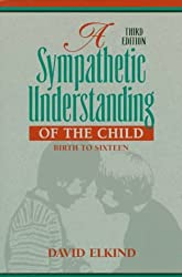 A Sympathetic Understanding of the Child: Birth to Sixteen (3rd Edition)