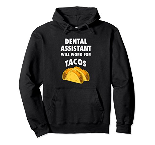 Unisex Dental Assistant Will Work For Tacos Hoodie XL: Black