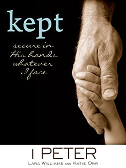 """Kept: Secure in His Hands Whatever I Face (A """"Quench"""" Bible Study) by [Williams, Lara, Orr, Katie]"""