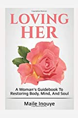 Loving Her: A Woman's Guidebook to Restoring Body, Mind, and Soul Paperback
