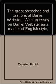 daniel webster biography essay 'aha' said dan'l webster, with the veins standing out in his forehead  -essay:  the devil gets the best lines: on the devil and daniel webster (tom piazza,  criterion  -daniel webster (us senate official biography.
