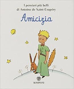 Frasi Amicizia Il Piccolo Principe.Amazon It Il Piccolo Principe Amicizia Saint Exupery Antoine De Libri