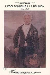 L'esclavagisme à La Réunion, 1794-1848 par Sudel Fuma
