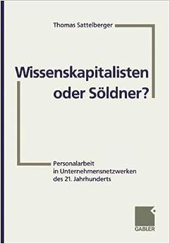 Book Wissenskapitalisten oder Söldner?: Personalarbeit in Unternehmensnetzwerken des 21. Jahrhunderts