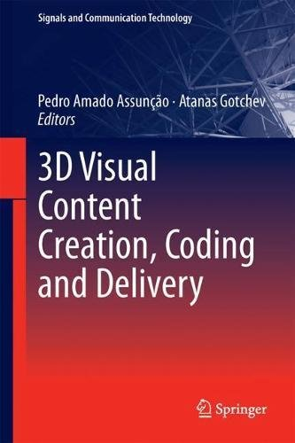 3D Visual Content Creation, Coding and Delivery (Signals and Communication Technology)