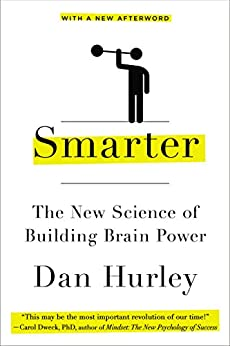 Smarter: The New Science of Building Brain Power by [Hurley, Dan]