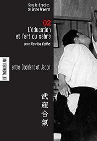 L'éducation et l'art du sabre selon Ueshiba Morihei par Bruno Traversi
