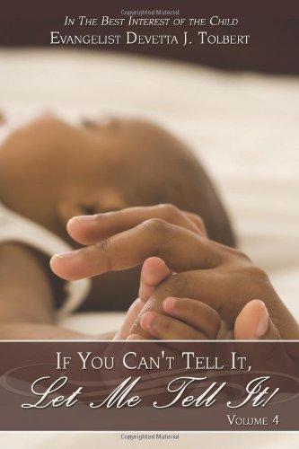 Download If You Can't Tell It, Let Me Tell It! (Volume #4): In the Best Interest of the Child PDF