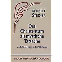 Das Christentum als mystische Tatsache und die Mysterien des Altertums (Rudolf Steiner Gesamtausgabe)