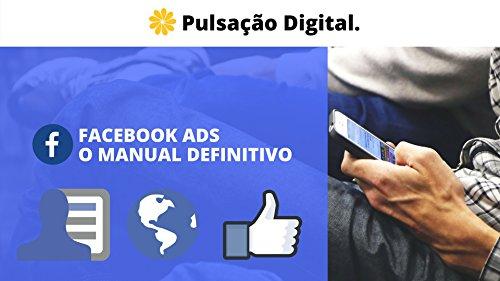 Facebook Ads - Guia Definitivo: Cansou de perder dinheiro com o Facebook ? Aprenda agora mesmo como ganhar dinheiro usando os anúncios do Facebook (Marketing Digital Livro 1)