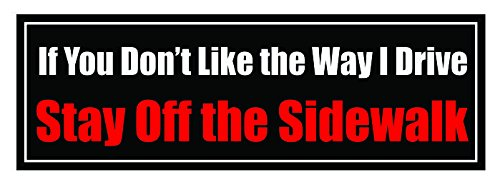 Image result for bumper stickers if you dont like the way i drive