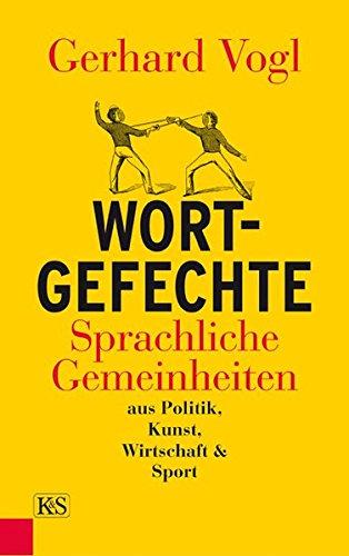 Wort-Gefechte: Sprachliche Gemeinheiten aus Politik, Kunst, Wirtschaft und Sport