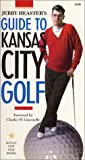 Jerry Heaster s Guide to Kansas City Golf