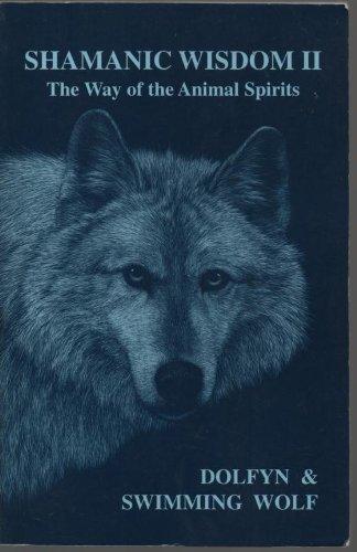 Shamanic Wisdom II : The Way of the Animal Spirits