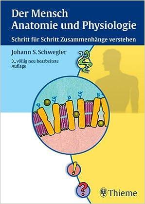 Der Mensch. Anatomie und Physiologie. Schritt für Schritt ...
