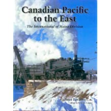 Canadian Pacific to the East : The International of Maine Division