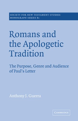 Romans and the Apologetic Tradition: The Purpose, Genre and Audience of Paul's Letter (Society for New Testament Studies Monograph Series) pdf