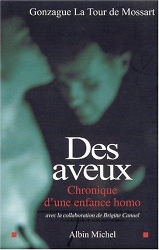 Des aveux : Chronique d'une enfance homo Broché – 3 juin 2002 Gonzague La Tour de Mossart Brigitte Canuel Albin Michel 2226133607