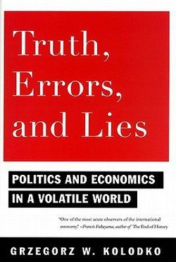 Truth, Errors, and Lies : Politics and Economics in a Volatile World (Hardcover)--by Grzegorz W. Kolodko [2011 Edition] ISBN: 9780231150682
