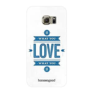 HomeSoGood Do What You Love Grey 3D Mobile Case For Samsung S6 Edge (Back Cover)