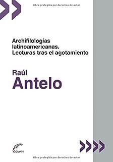 Archifilologías latinoamericanas: Lecturas tras el agotamiento (Spanish Edition)