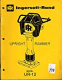 INGERSOLL-RAND UPRIGHT RAMMER OPERATORS & PARTS MANUAL PRINTED MARCH 1977