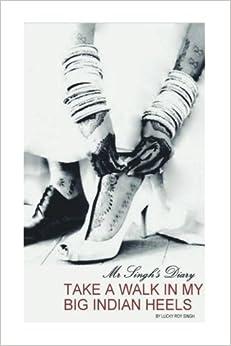 Take a Walk in my Big Indian Heels: Mr Singh's Diary