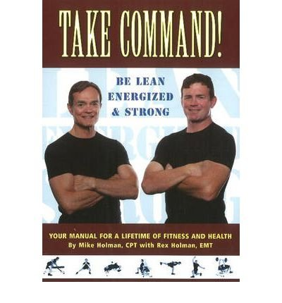 Take Command! Be Lean, Energized & Strong: Your Manual for a Lifetime of Fitness & Health (Paperback) - Common ebook