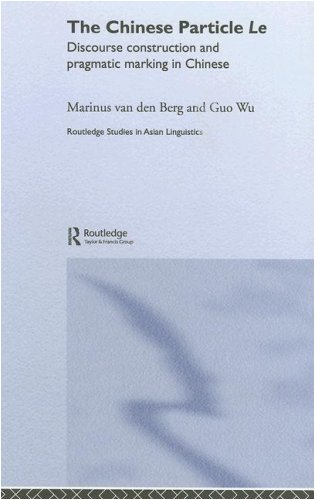 The Chinese Particle Le: Discourse Construction and Pragmatic Marking in Chinese (Routledge Studies in Asian Linguistics) Pdf