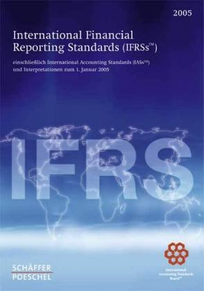 International Financial Reporting Standards 2005 (IFRSs™): Einschliesslich International Accounting Standards (IAS™) und Interpretationen per 1. Januar 2005 Taschenbuch – 2005 Schäffer-Poeschel 3791024825 Betriebswirtschaft Wirtschaft International