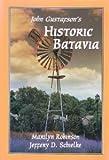 John Gustafson's Historic Batavia, Marilyn Robinson, 0923889086