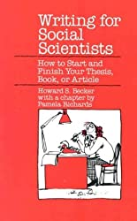 Writing for Social Scientists: How to Start and Finish Your Thesis, Book, or Article (Chicago Guides to Writing, Editing, and Publishing)