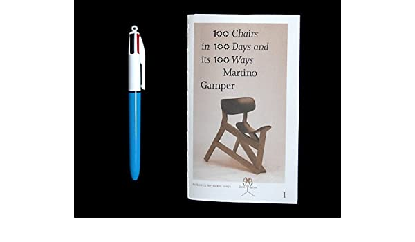 100 Chairs In 100 Days And Its 100 Ways: Martino Gamper, Emily King, Kate  Kilalea, Alex Rich, Deyan Sudjic, Michael Marriott, Ron Arad, Kajsa Stahl,  ...