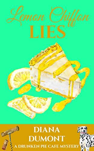 Lemon Chiffon Lies (The Drunken Pie Cafe Cozy Mystery Book 3) by [DuMont, Diana]
