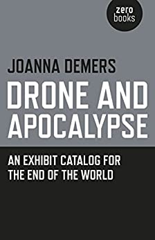 Drone and Apocalypse: An Exhibit Catalog for the End of the World by [Demers, Joanna]