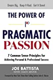 img - for The Power of Pragmatic Passion: 7 Common Sense Principles for Achieving Personal and Professional Success book / textbook / text book