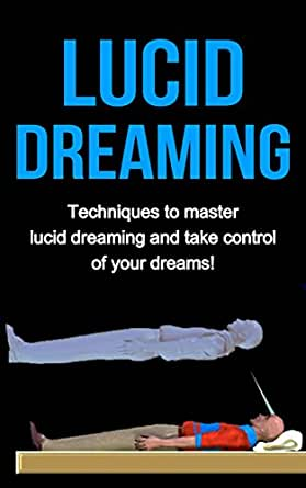 Lucid Dreaming: Techniques to master Lucid dreaming and ...