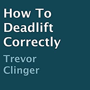 How to Deadlift Correctly Audiobook