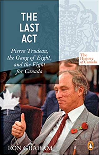 The Last Act - Pierre Trudeau: The Gang of Eight and the ...