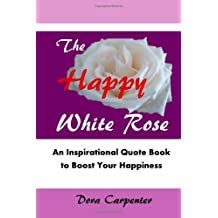 The Happy White Rose: An Inspirational Quote Book to Boost Your Happiness