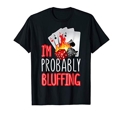 I'm Probably Bluffing T-Shirt Funny Poker Distressed Shirt