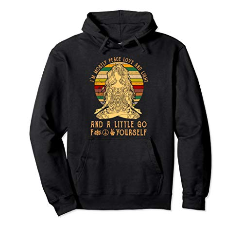 I'm Mostly Peace Love And Light And A Little Go Yoga Hoodie (Mens Buddha Sweatshirt)