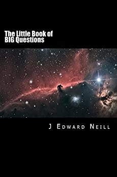 The Little Book of Big Questions: Science and Philosophy Dilemmas for Smart People (Coffee Table Philosophy 11) by [Neill, J Edward]