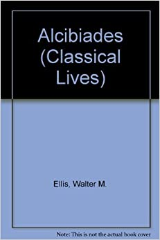 Book Alcibiades (Classic Lives) by Walter M. Ellis (1989-09-03)