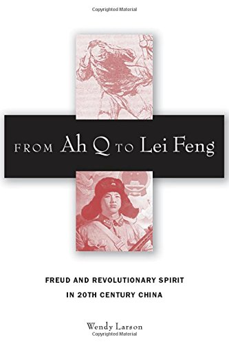 From Ah Q to Lei Feng: Freud and Revolutionary Spirit in 20th Century China