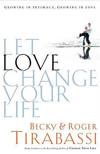 Let Love Change Your Life Growing In Intimacy, Growing In Love