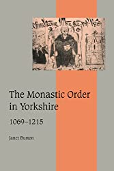 The Monastic Order in Yorkshire, 1069-1215 (Cambridge Studies in Medieval Life and Thought: Fourth Series)